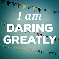 There are so many different ways to dare greatly... challenge yourself to do so daily.